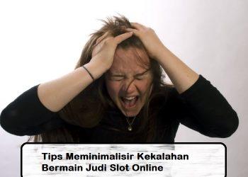 Tips Meminimalisir Kekalahan Bermain Judi Slot Online